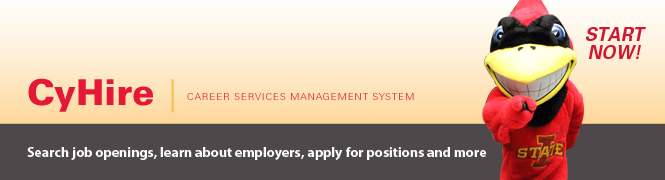 Image shows Cy pointing at you. CyHire: Career services management system. Search job openings, learn about employers, apply for positions, and more. START NOW!