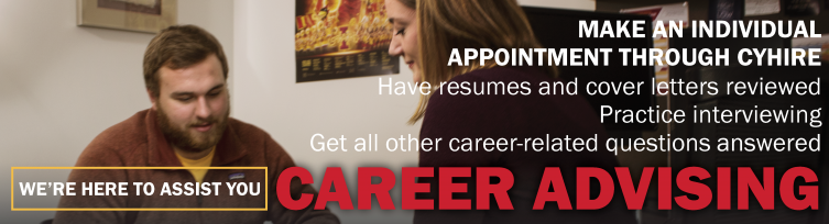 Career Advising: We're here to assist you! Make an individual appointment through CyHire. Have resumes and cover letters reviewed, practice interviewing, get all other career-related questions answered.